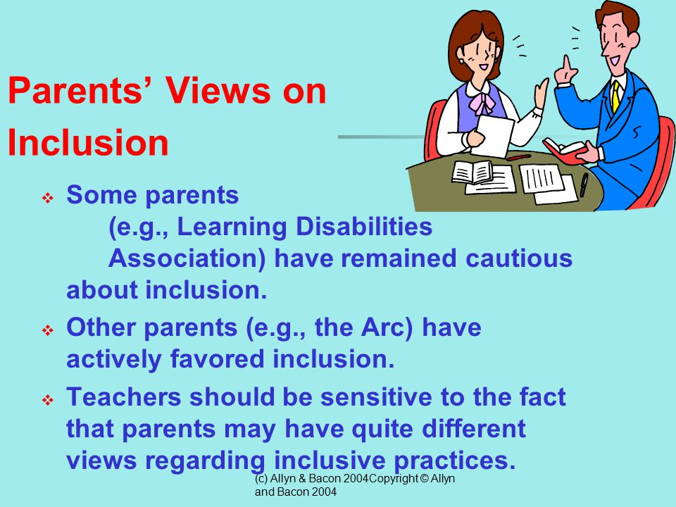 (c) Allyn & Bacon 2004Copyright © Allyn and Bacon 2004 What Parents Want and Need from School Professionals  To receive a copy of a written report about their child  To receive specific advice on how to manage the specific behavior problems of their child or how to teach them needed skills  To receive information regarding their child's social as well as academic behavior