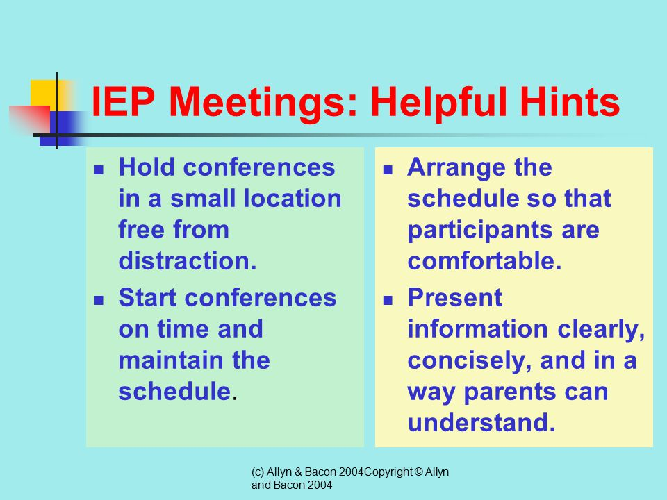 (c) Allyn & Bacon 2004Copyright © Allyn and Bacon 2004 IEP Meetings Reasons why parents need to be involved in IEP meetings: IDEA requires it.
