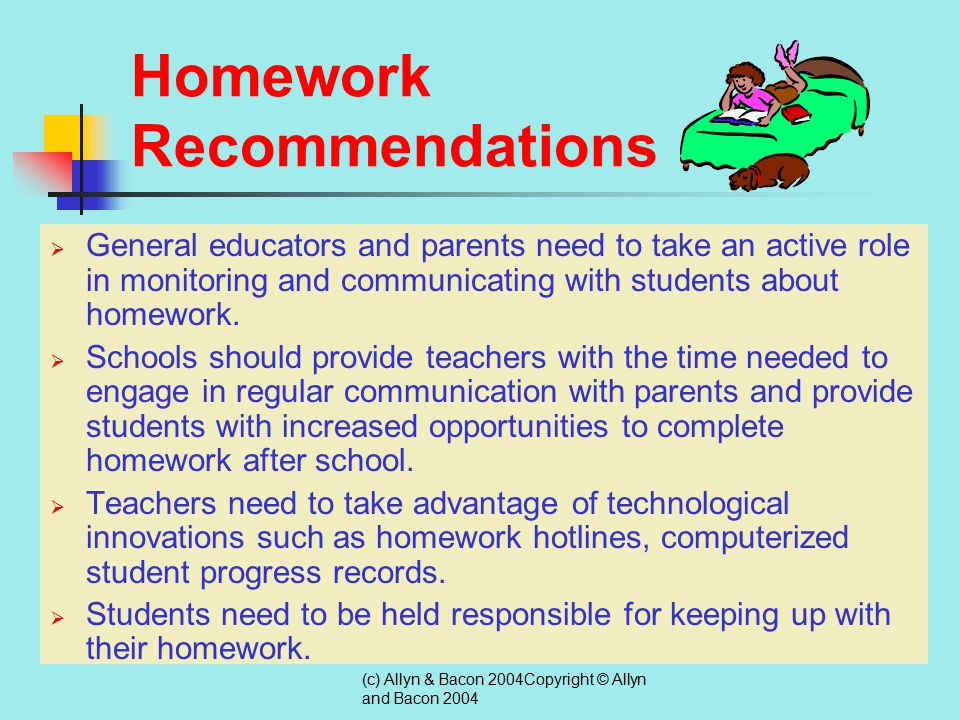 (c) Allyn & Bacon 2004Copyright © Allyn and Bacon 2004 Providing Homework Support Homework is often the most continually problematic area relative to home-school collaboration.