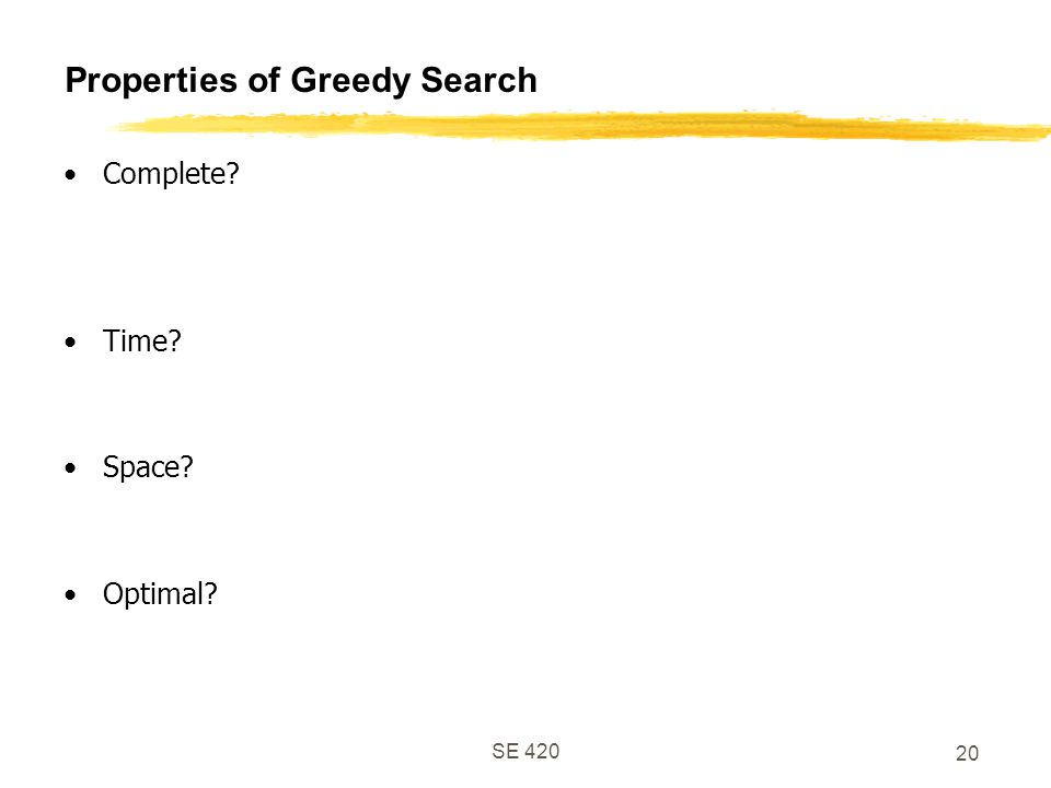 SE Properties of Greedy Search Complete Time Space Optimal