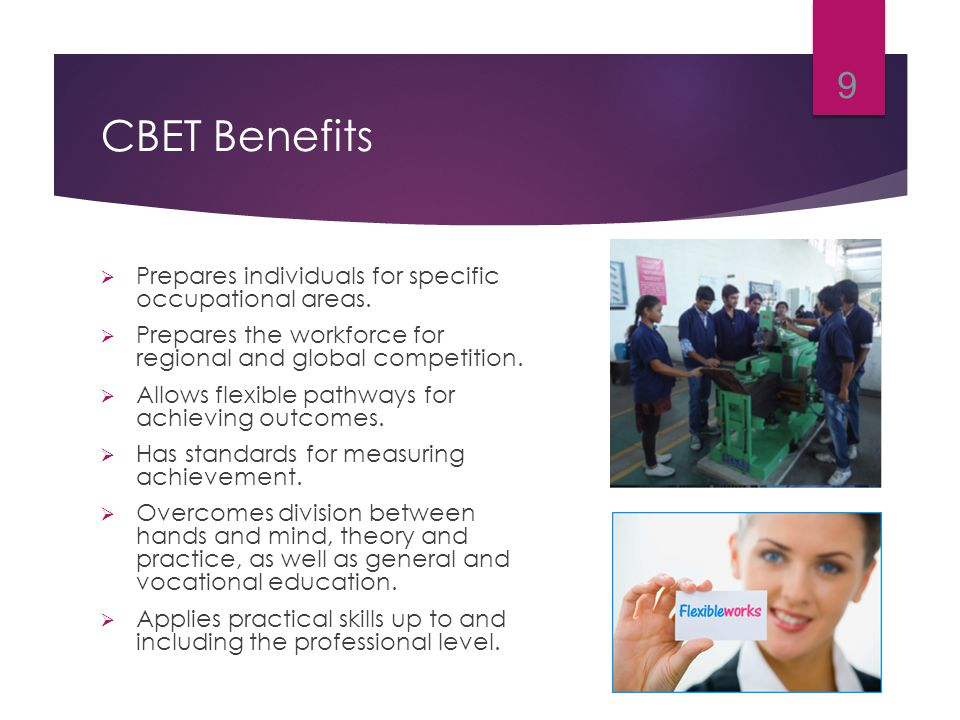 CBET Benefits  Prepares individuals for specific occupational areas.