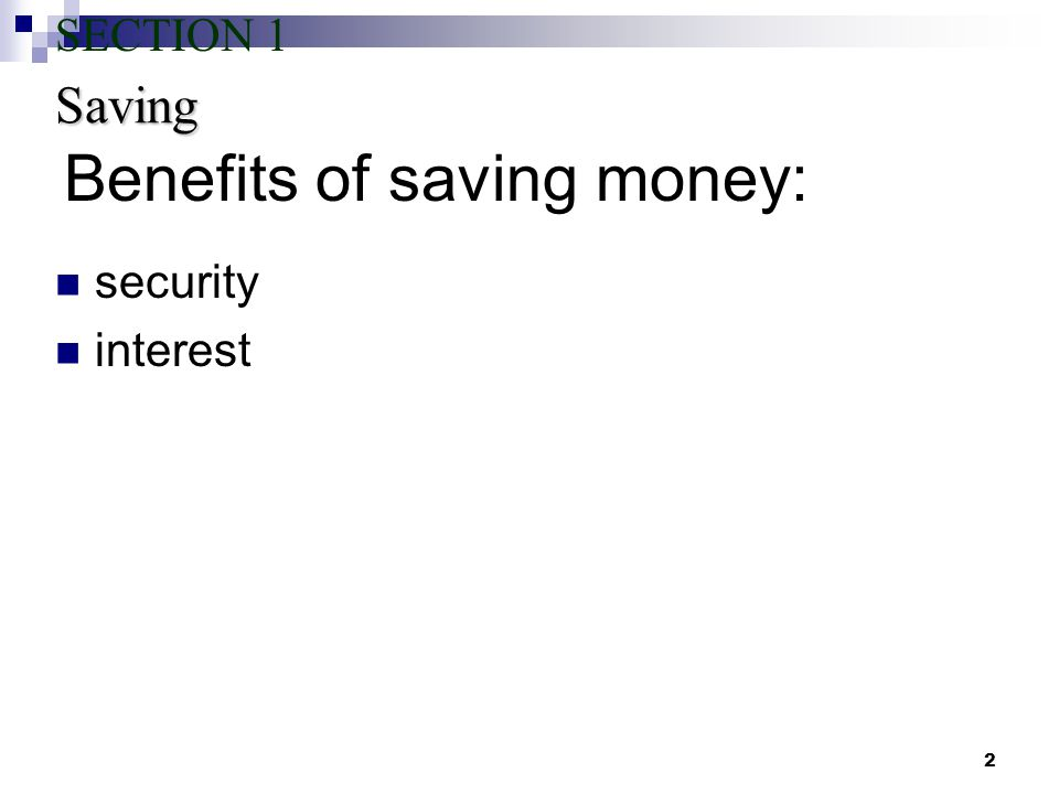 2 Benefits of saving money: security interest Saving SECTION 1