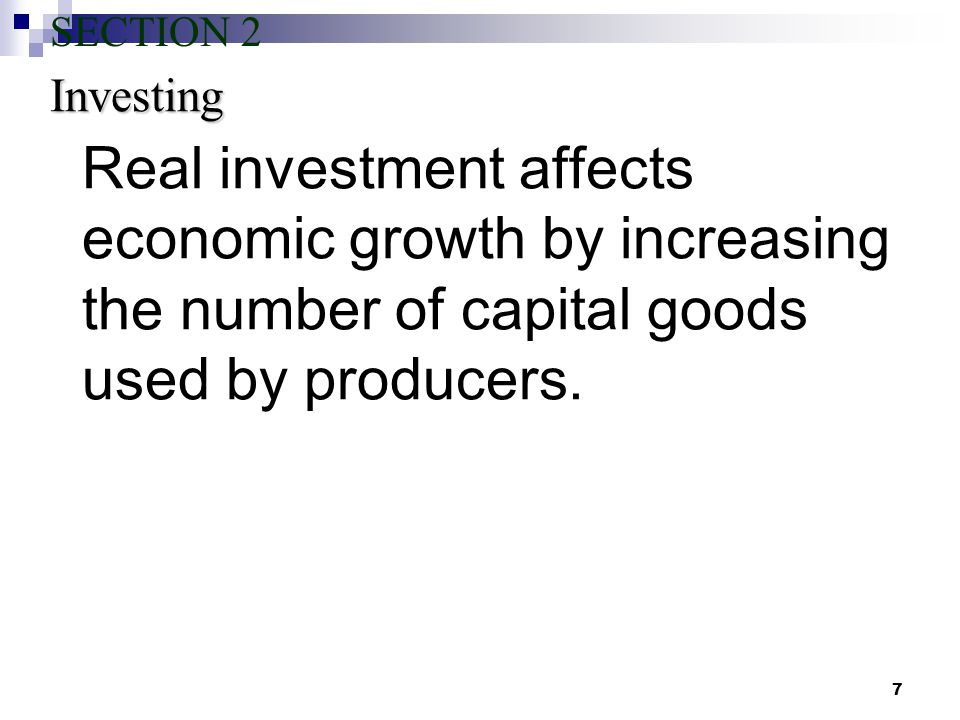 7 Real investment affects economic growth by increasing the number of capital goods used by producers.