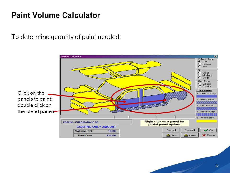 Paint Volume Calculator To determine quantity of paint needed: 22 Click on the panels to paint; double click on the blend panels