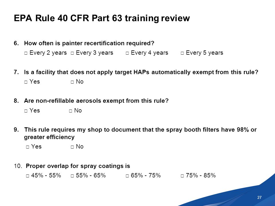 EPA Rule 40 CFR Part 63 training review 6.How often is painter recertification required.