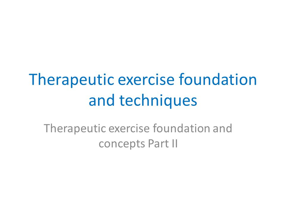 Therapeutic exercise foundation and techniques Therapeutic exercise foundation and concepts Part II