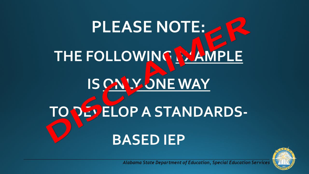 PLEASE NOTE: THE FOLLOWING EXAMPLE IS ONLY ONE WAY TO DEVELOP A STANDARDS- BASED IEP