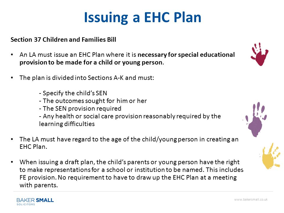 Section 37 Children and Families Bill An LA must issue an EHC Plan where it is necessary for special educational provision to be made for a child or young person.