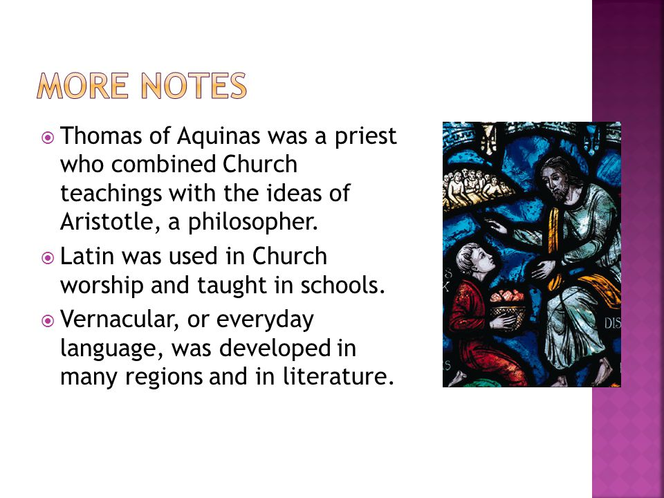  Thomas of Aquinas was a priest who combined Church teachings with the ideas of Aristotle, a philosopher.