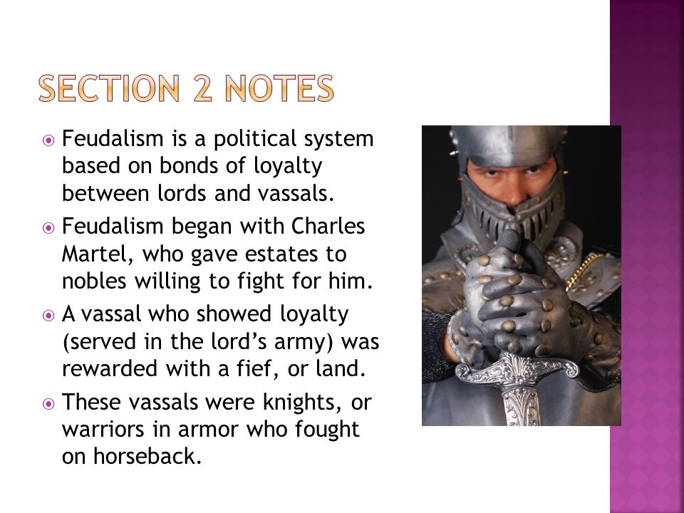  Feudalism is a political system based on bonds of loyalty between lords and vassals.