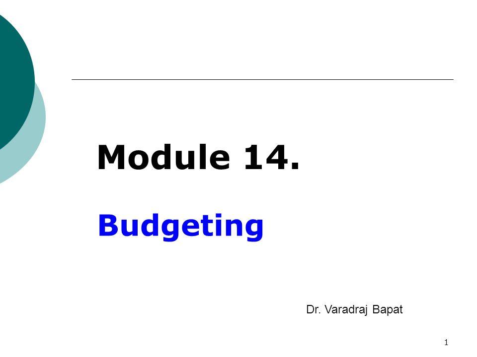 1 Budgeting Dr. Varadraj Bapat Module 14.