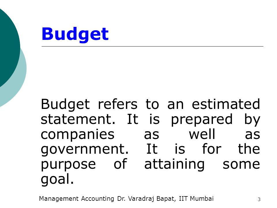 3 Budget Budget refers to an estimated statement.