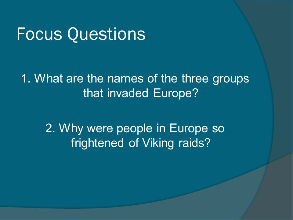 Focus Questions 1. What are the names of the three groups that invaded Europe.