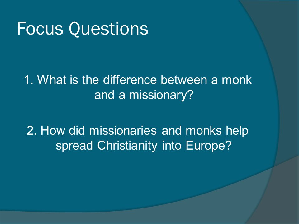 Focus Questions 1. What is the difference between a monk and a missionary.