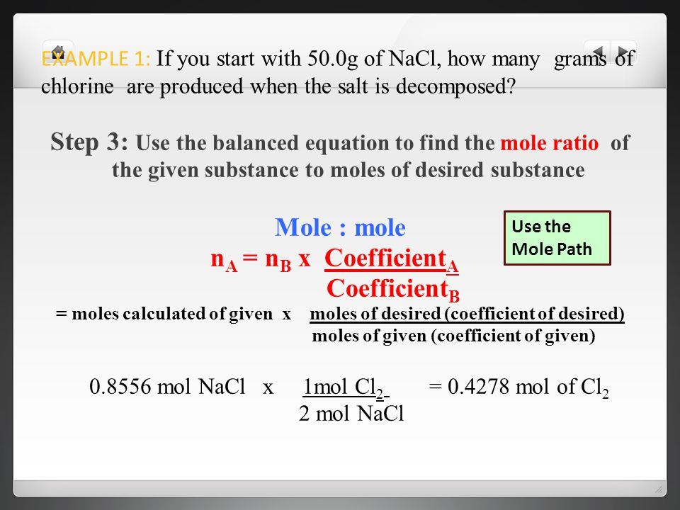 EXAMPLE 1: If you start with 50.0g of NaCl, how many grams of chlorine are produced when the salt is decomposed.