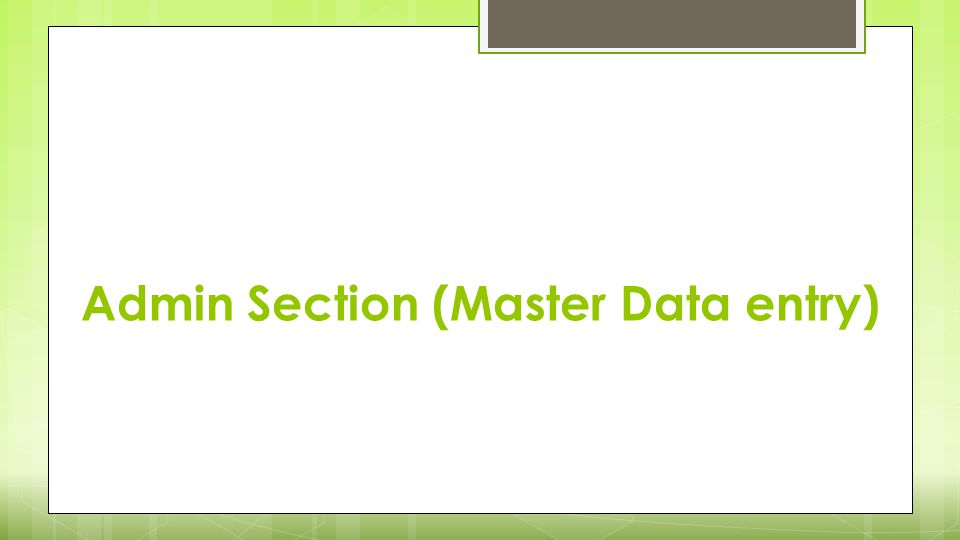 Admin Section (Master Data entry)