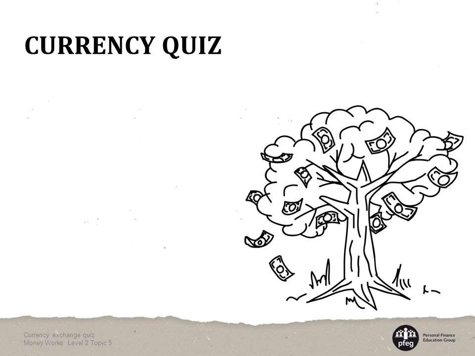 CURRENCY QUIZ Currency exchange quiz Money Works: Level 2 Topic 5