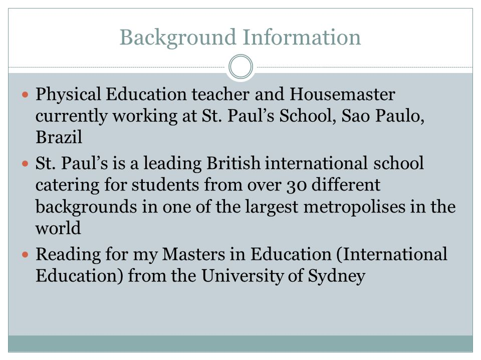 Background Information Physical Education teacher and Housemaster currently working at St.