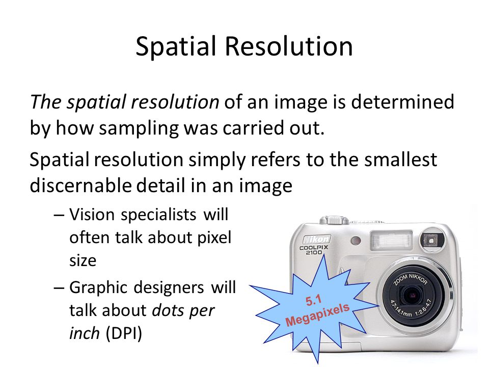 Spatial Resolution The spatial resolution of an image is determined by how sampling was carried out.