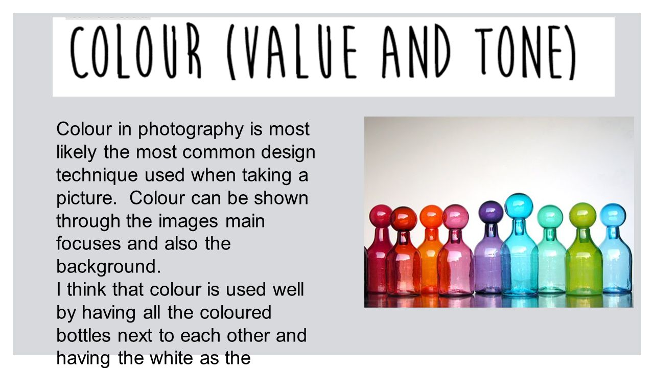 Colour in photography is most likely the most common design technique used when taking a picture.