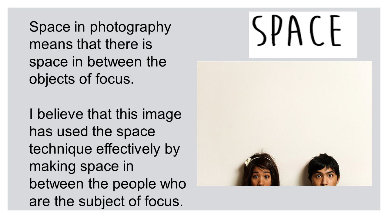 Space in photography means that there is space in between the objects of focus.