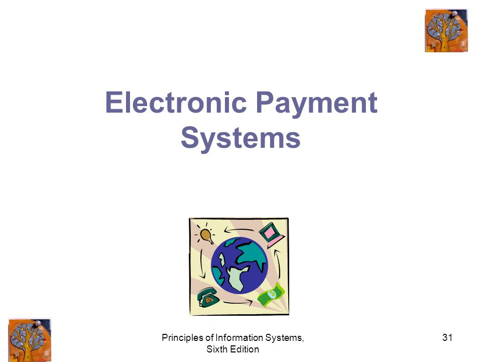 Principles of Information Systems, Sixth Edition 31 Electronic Payment Systems