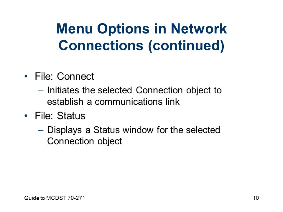 Guide to MCDST Menu Options in Network Connections (continued) File: Connect –Initiates the selected Connection object to establish a communications link File: Status –Displays a Status window for the selected Connection object