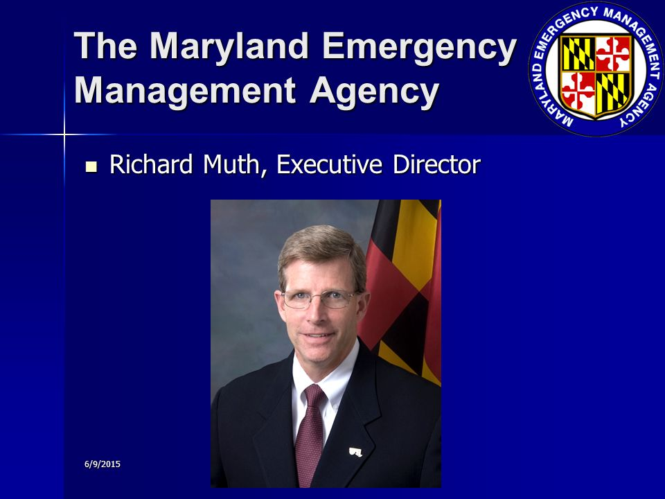 6/9/2015 The Maryland Emergency Management Agency Richard Muth, Executive Director Richard Muth, Executive Director