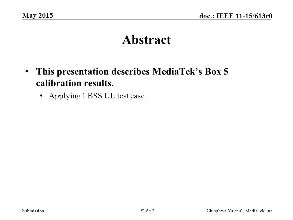 Submission doc.: IEEE 11-15/613r0 May 2015 Chinghwa Yu et al, MediaTek Inc.Slide 2 Abstract This presentation describes MediaTek's Box 5 calibration results.