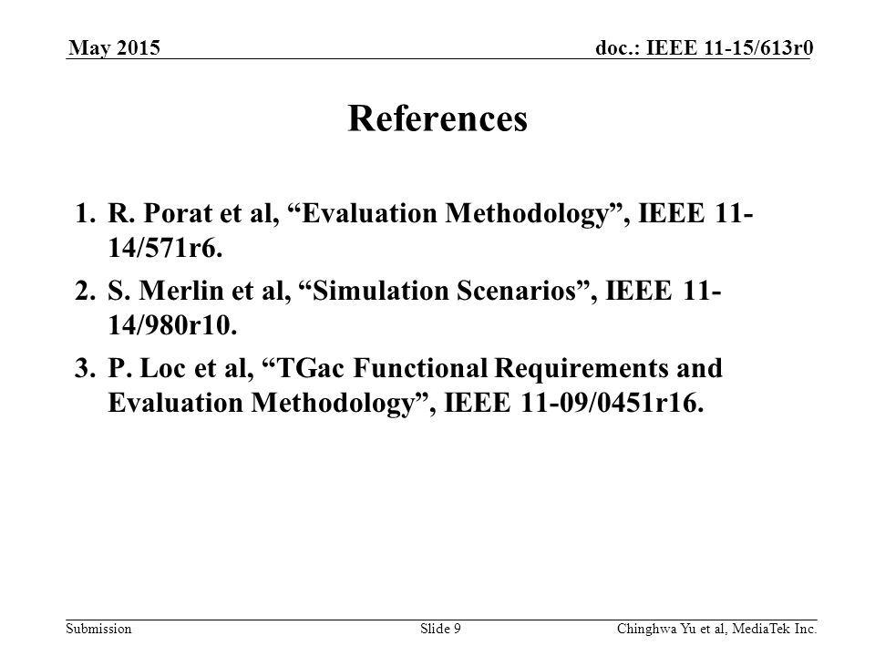 Submission doc.: IEEE 11-15/613r0May 2015 Chinghwa Yu et al, MediaTek Inc.Slide 9 References 1.R.
