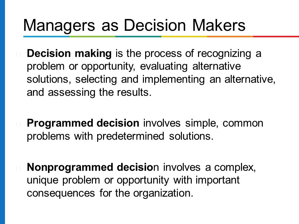 Decision making is the process of recognizing a problem or opportunity, evaluating alternative solutions, selecting and implementing an alternative, a
