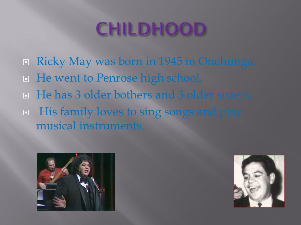  Ricky May was born in 1945 in Onehunga.  He went to Penrose high school.