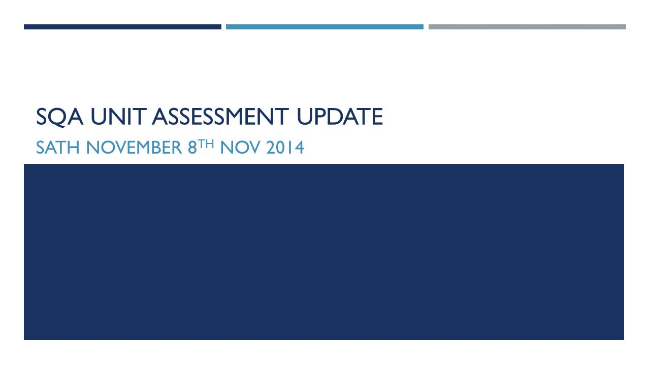 SQA UNIT ASSESSMENT UPDATE SATH NOVEMBER 8 TH NOV 2014
