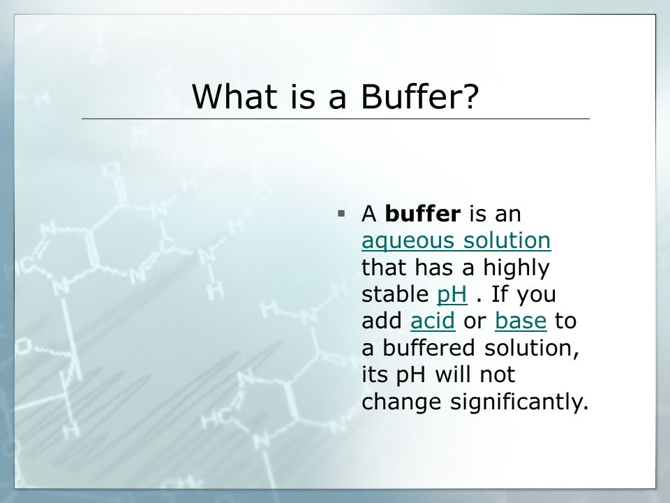 What is a Buffer.  A buffer is an aqueous solution that has a highly stable pH.