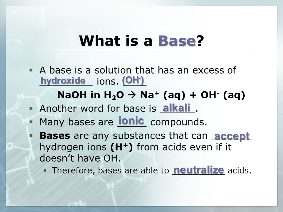 Base What is a Base.  A base is a solution that has an excess of _________ ions.