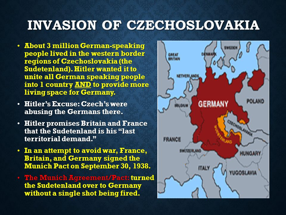 INVASION OF CZECHOSLOVAKIA About 3 million German-speaking people lived in the western border regions of Czechoslovakia (the Sudetenland).
