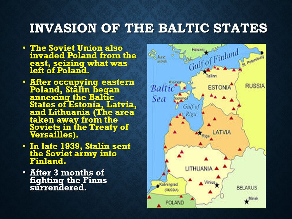 INVASION OF THE BALTIC STATES The Soviet Union also invaded Poland from the east, seizing what was left of Poland.