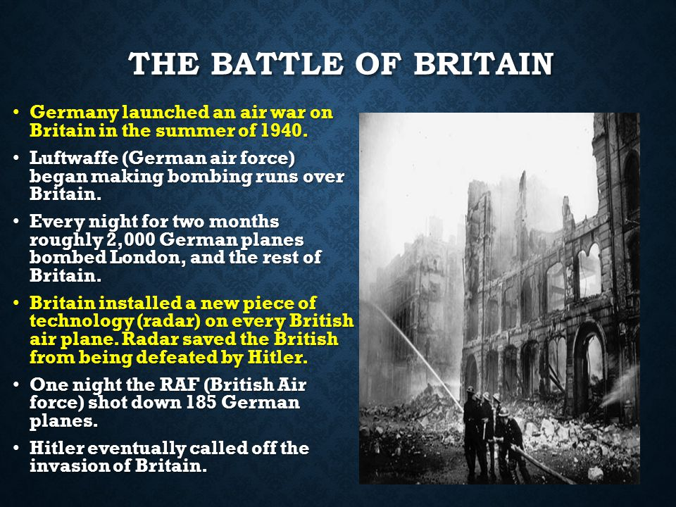THE BATTLE OF BRITAIN Germany launched an air war on Britain in the summer of 1940.