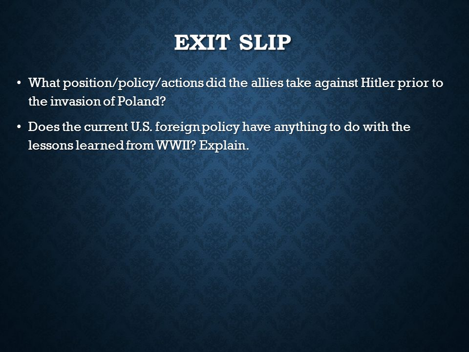 EXIT SLIP What position/policy/actions did the allies take against Hitler prior to the invasion of Poland.