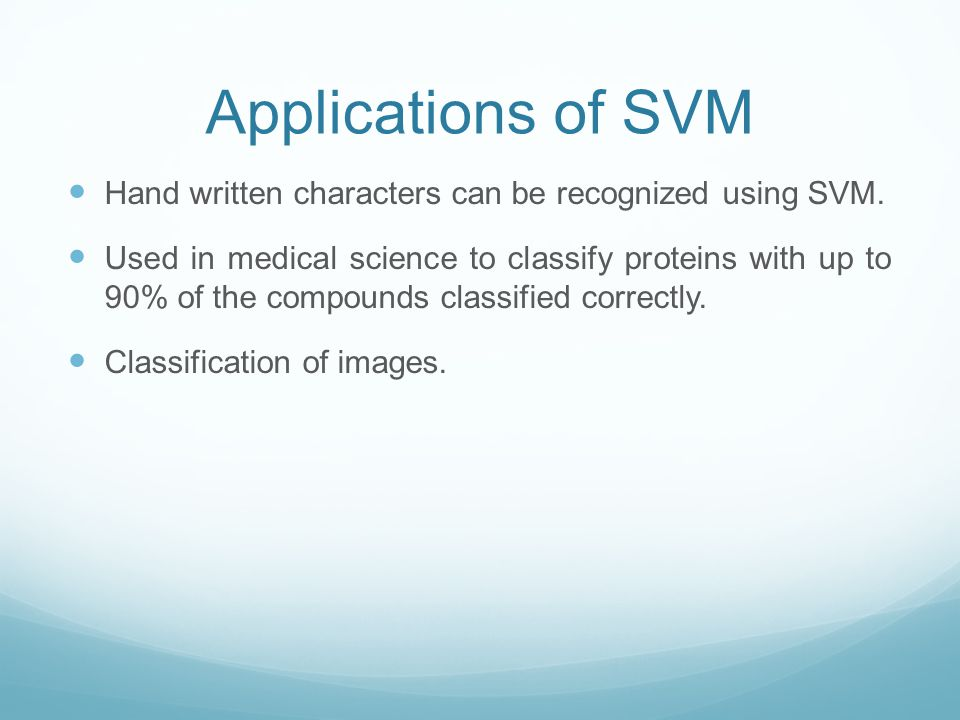 Applications of SVM Hand written characters can be recognized using SVM.