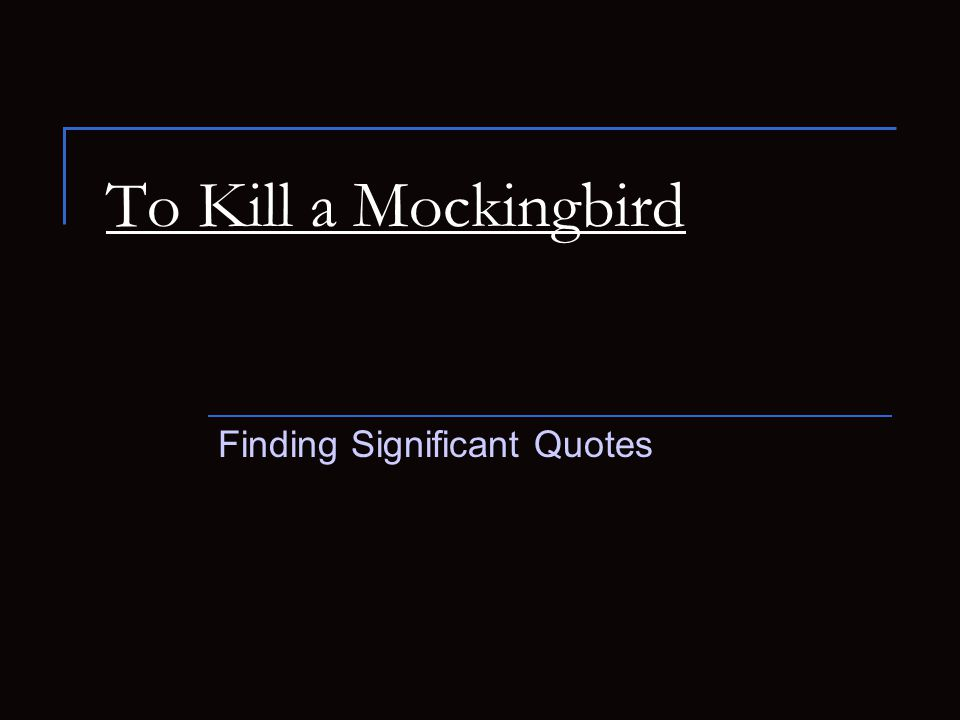 kill a mocking bird significance of The significance of the title to kill a mockingbird by harper lee in this novel the most significant symbol is the mocking bird a mocking bird is a type of finch.