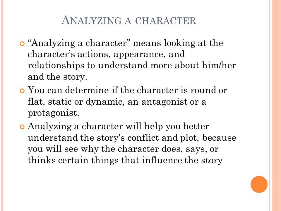 A NALYZING A CHARACTER Analyzing a character means looking at the character's actions, appearance, and relationships to understand more about him/her and the story.