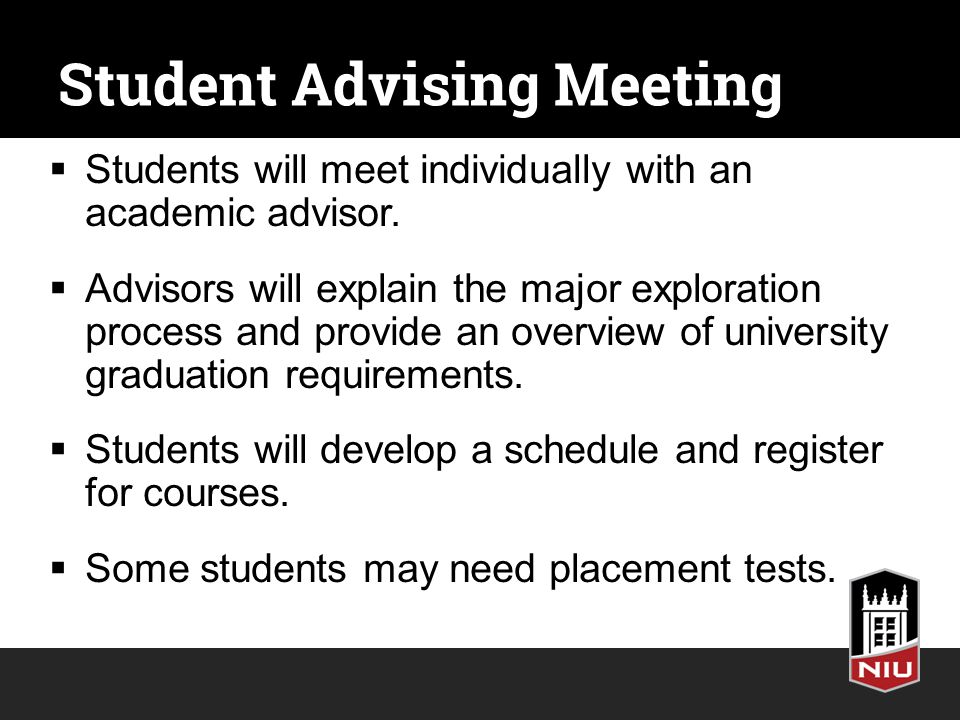 Student Advising Meeting  Students will meet individually with an academic advisor.