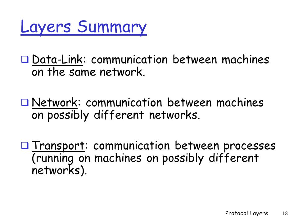Layers Summary  Data-Link: communication between machines on the same network.