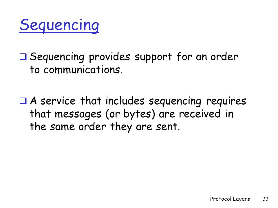 Sequencing  Sequencing provides support for an order to communications.