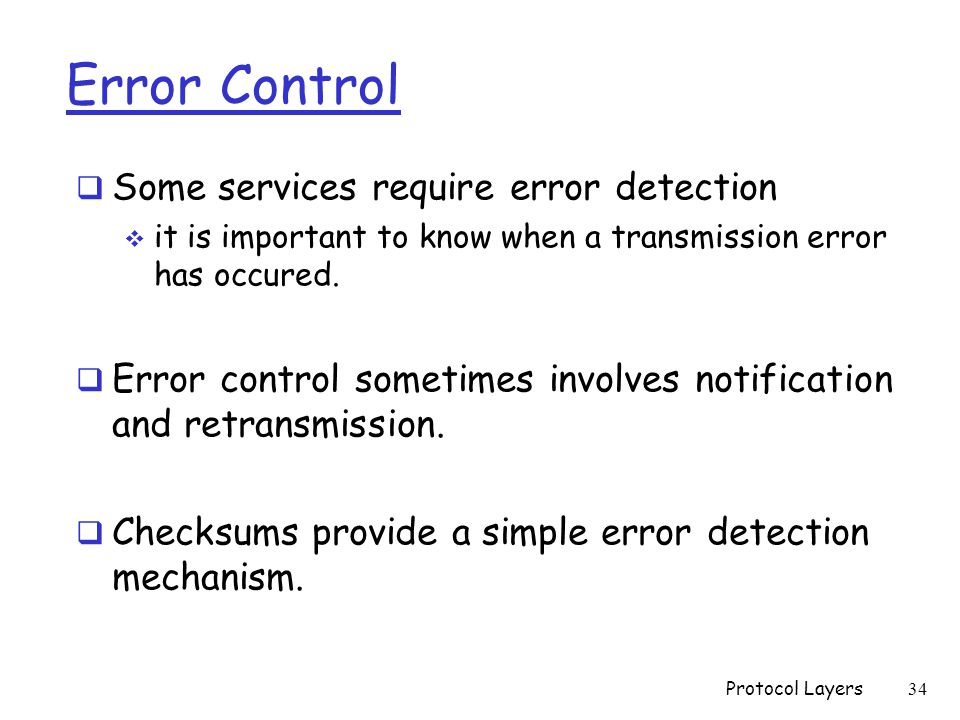 Error Control  Some services require error detection  it is important to know when a transmission error has occured.