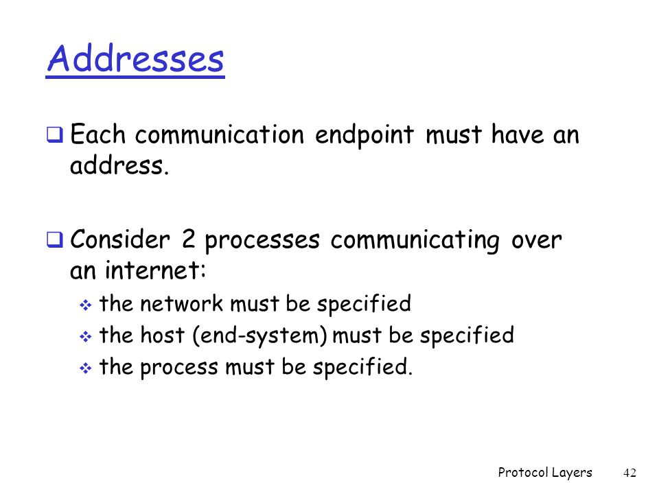 Addresses  Each communication endpoint must have an address.