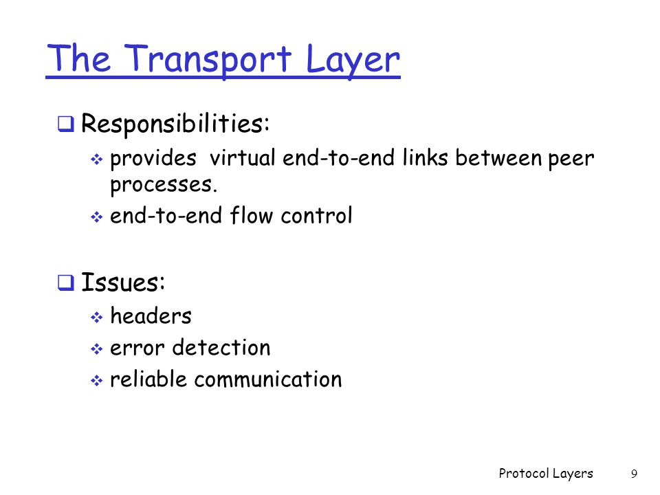 The Transport Layer  Responsibilities:  provides virtual end-to-end links between peer processes.