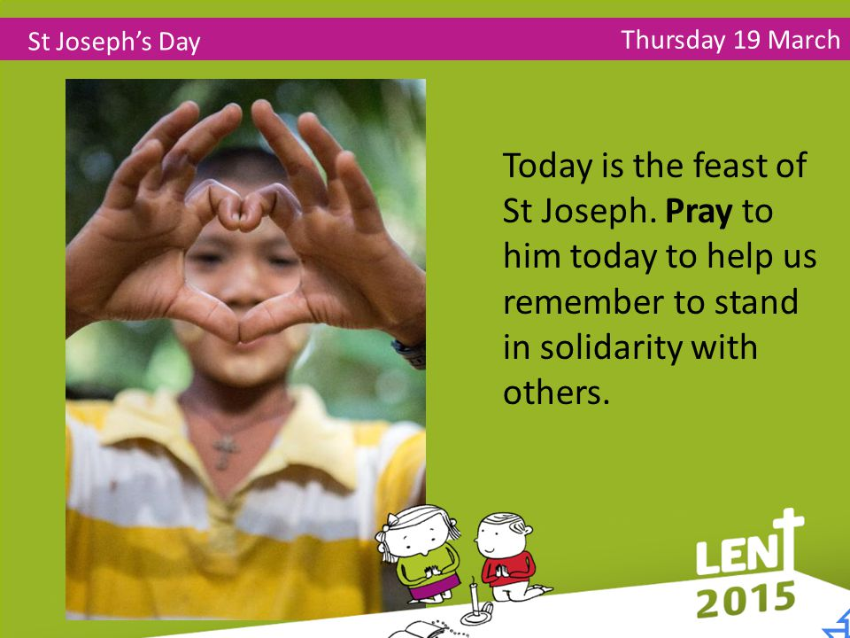 Thursday 19 March St Joseph's Day Today is the feast of St Joseph.