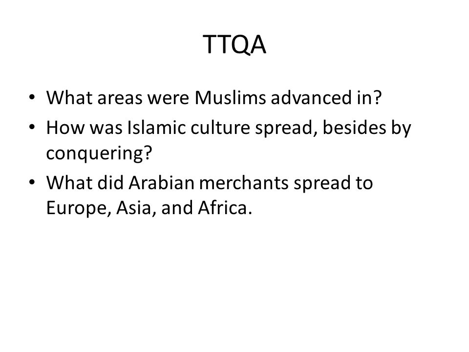 TTQA What areas were Muslims advanced in. How was Islamic culture spread, besides by conquering.
